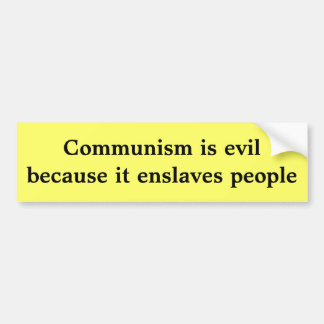 Communism is evil because it enslaves people bumper sticker