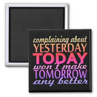Complaining About Yesterday Square Magnet