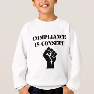 Compliance Is Consent Sweatshirt