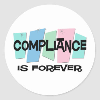 Compliance Is Forever Classic Round Sticker