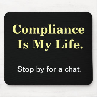 Compliance Is My Life. Humorous Compliance Quote. Mouse Pad