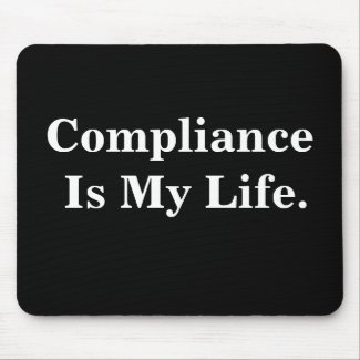 Compliance Is My Life. Profound Business Quote mousepad