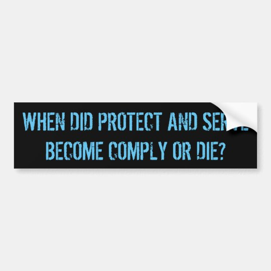 Comply or Die Question to Police Bumper Sticker