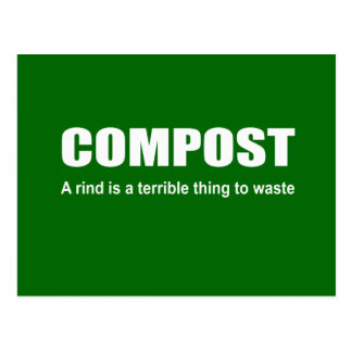 Compost A rind is a terrible thing to waste Post Cards