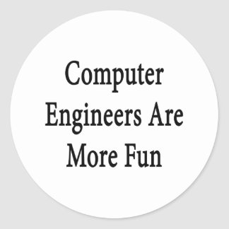 Computer Engineers Are More Fun Round Sticker