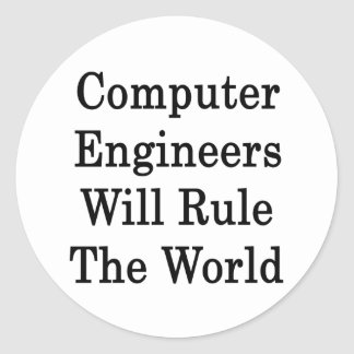 Computer Engineers Will Rule The World Round Stickers