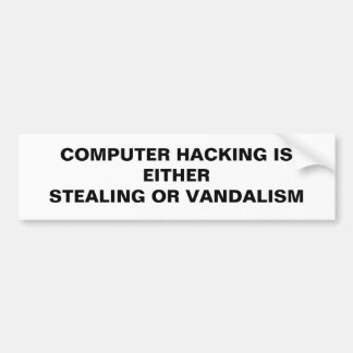 COMPUTER HACKING IS EITHER STEALING OR VANDALISM BUMPER STICKER