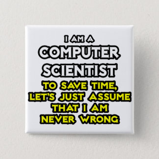 Computer Scientist .. Never Wrong 15 Cm Square Badge
