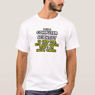 Computer Scientist .. Never Wrong T-Shirt