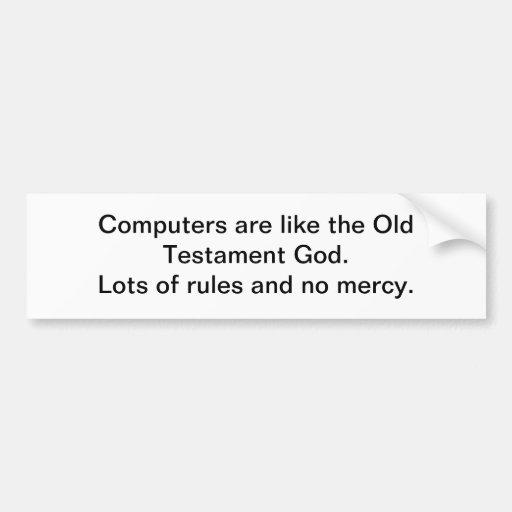 Computers are like the God - bumper sticker