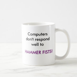 Computers don't respond well to, HAMMER FISTS! Basic White Mug