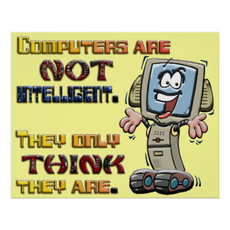 Computers Only Think They are Intelligent Poster