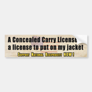 Concealed Carry license to put on my jacket Bumper Sticker