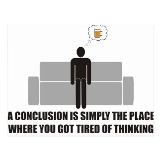 Conclusion is the place where youre done thinking postcard