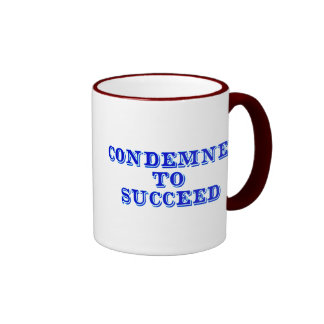 Condemned to succeed ringer mug