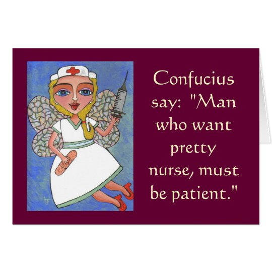 Confucius say: Man who want pretty nurse -
