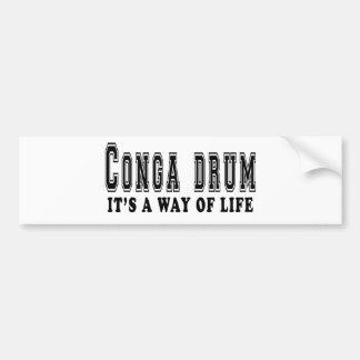 Conga drum It's way of life Bumper Sticker