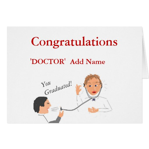Congratulations Doctor 'Add Name' you graduated Greeting Cards