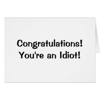 Congratulations You re an idiot Greeting Card