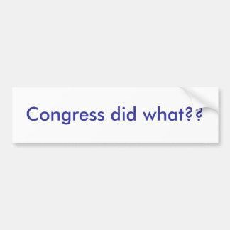 Congress did what?? car bumper sticker