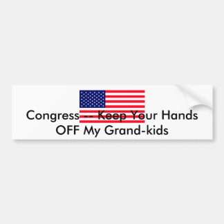 Congress -- Keep Your Hands OFF My Grand-kids Bumper Sticker