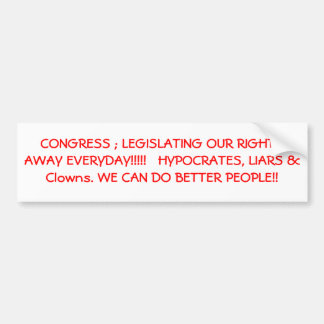 CONGRESS ; LEGISLATING OUR RIGHTS AWAY EVERYDAY... BUMPER STICKER