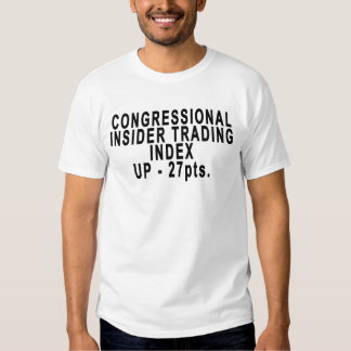 CONGRESSIONAL INSIDER TRADING INDEX UP - 27pts..pn T Shirts