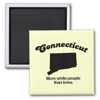 Connecticut Motto - More white people than trees Square Magnet