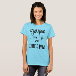 Conquering Mom Life With Coffee & Wine T-Shirt