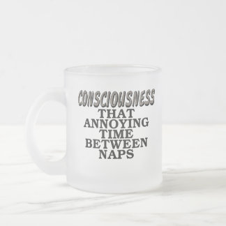 Consciousness: That annoying time between naps Frosted Glass Coffee Mug