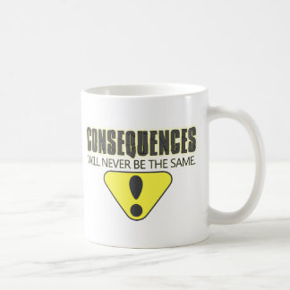 Consequences will never be the same basic white mug