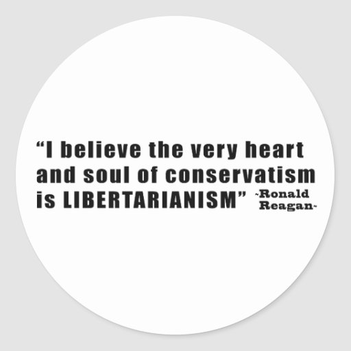 Conservatism Libertarianism Quote by Ronald Reagan Round Stickers