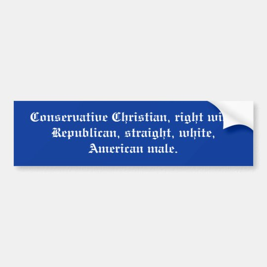 Conservative Christian, right wing Republican, ... Bumper Sticker