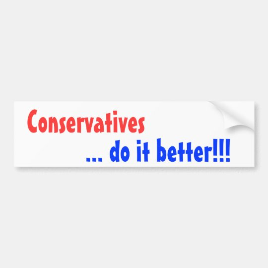 Conservatives, ... do it better!!! bumper sticker