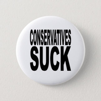 Conservatives Suck 6 Cm Round Badge