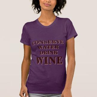 CONSERVE WATER! DRINK WINE! TSHIRT