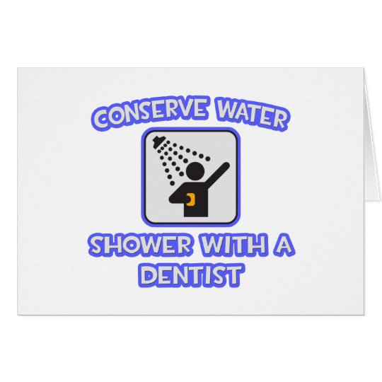Conserve Water .. Shower With a Dentist Card