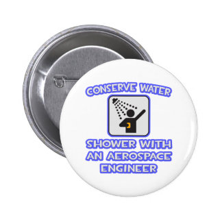 Conserve Water .. Shower With Aerospace Engineer 6 Cm Round Badge