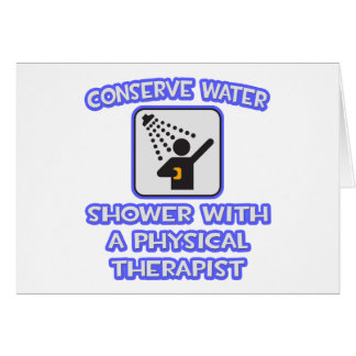 Conserve Water .. Shower With Physical Therapist Greeting Card
