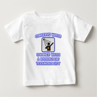 Conserve Water .. Shower With Radiologic Tech Baby T-Shirt