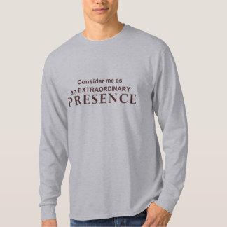Consider me as an extraordinary presence T-Shirt