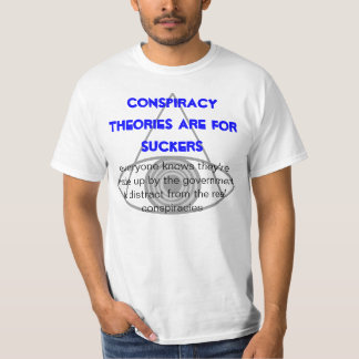 Conspiracy Theories Are For Suckers T-Shirt