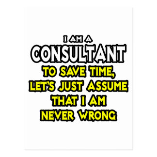 Consultant .. Assume I Am Never Wrong Postcard