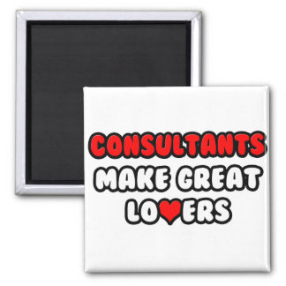 Consultants Make Great Lovers Square Magnet