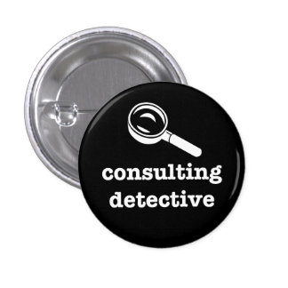 """CONSULTING DETECTIVE"" 1.25-inch 3 Cm Round Badge"