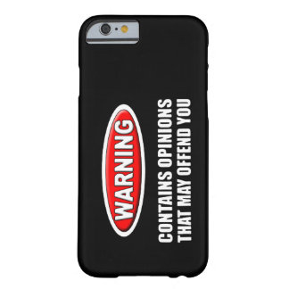 Contains Opinions That May Offend You Barely There iPhone 6 Case