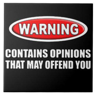Contains Opinions That May Offend You Tile