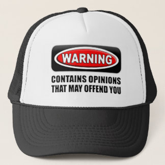 Contains Opinions That May Offend You Trucker Hat