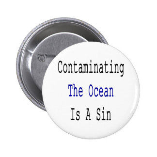 Contaminating The Ocean Is A Sin Pin