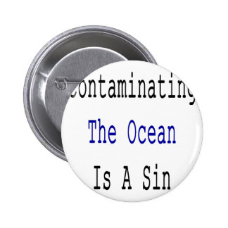 Contaminating The Ocean Is A Sin Buttons